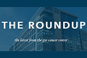 The Roundup: The Latest News from the GW Cancer Center