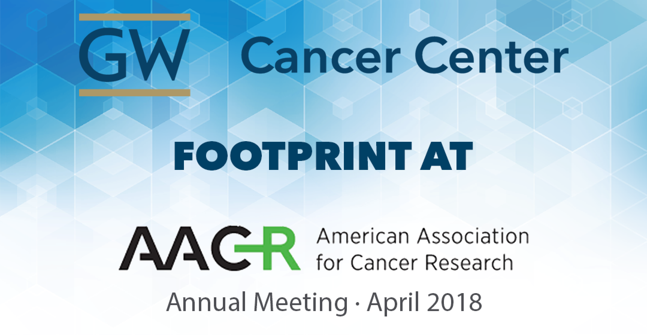 The GW Cancer Center Footprint at AACR 2018