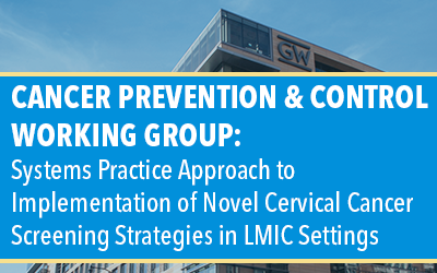 Systems Practice Approach to Implementation of Novel Cervical Cancer Screening Strategies in LMIC Settings