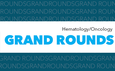 Hematology/Oncology Grand Rounds